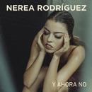 Y Ahora No/Nerea Rodríguez