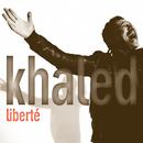 Liberté/Khaled