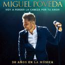 Voy A Perder La Cabeza Por Tu Amor (30 Años En La Música)/Miguel Poveda