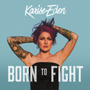 Born To Fight/Karise Eden