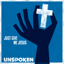 Just Give Me Jesus/Unspoken