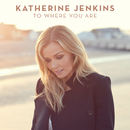 To Where You Are/Katherine Jenkins