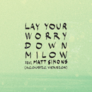 Lay Your Worry Down (Acoustic Version) (feat. Matt Simons)/Milow