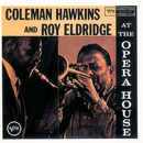 At The Opera House (Expanded Edition / Live / 1957)/Coleman Hawkins, Roy Eldridge