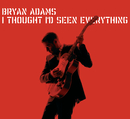 I Thought I'd Seen Everything/Bryan Adams
