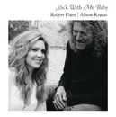 Stick With Me Baby/Robert Plant, Alison Krauss