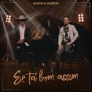 Se Tá Bom Assim/Edson & Hudson