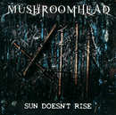 Sun Doesn't Rise/Mushroomhead