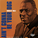 Ain't Gonna Be Your Dog: Chess Collectibles Vol. 2/Howlin' Wolf