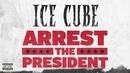 Arrest The President (Audio)/Ice Cube