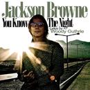 You Know The Night/JACKSON BROWNE