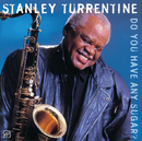 Do You Have Any Sugar?/Stanley Turrentine