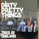 Tired Of England (2 track eSingle)/Dirty Pretty Things