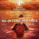 Me Queimo Sem Você/Paula Fernandes