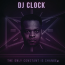 The Only Constant Is Change/DJ Clock