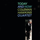 Today And Now/Coleman Hawkins Quartet