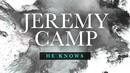 He Knows (Lyric Video)/Jeremy Camp