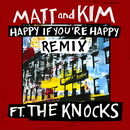 Happy If You're Happy (Remix) (feat. The Knocks)/Matt and Kim