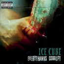 Everythangs Corrupt/Ice Cube
