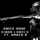 Kinda Lonely (feat. Amber Fieldgate)/2wice Shye