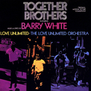 Together Brothers (feat. Love Unlimited, The Love Unlimited Orchestra)/Barry White