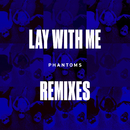 Lay With Me (Remixes) (feat. Vanessa Hudgens)/Phantoms