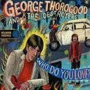 Who Do You Love?/George Thorogood And The Destroyers