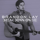 Break Down On Me/Brandon Lay