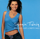 She's Not Just A Pretty Face/Shania Twain