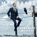 Der perfekte Moment… wird heut verpennt/Max Raabe