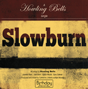 Slowburn/Howling Bells