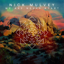 We Are Never Apart/Nick Mulvey