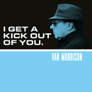 I Get A Kick Out Of You/Van Morrison