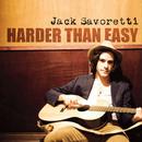 Harder Than Easy/Jack Savoretti