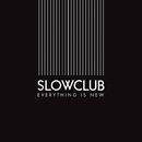 Everything Is New/Slow Club