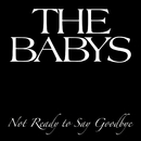 Not Ready To Say Goodbye/The Babys