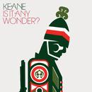 Is It Any Wonder?/Keane