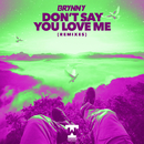 Don't Say You Love Me (Remixes)/Brynny