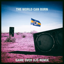 The World Can Burn (Game Over DJs Remix) (feat. Max White)/Dada Life