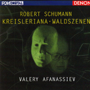 "Robert Schumann: ""Kreisleriana"" & ""Waldszenen""/Valery Afanassiev"