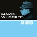 Makin' Whoopee/Van Morrison