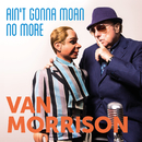 Ain't Gonna Moan No More/Van Morrison