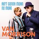 Ain't Gonna Moan No More/Van Morrison
