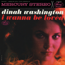 I Wanna Be Loved/Dinah Washington