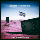 Sunday Fuck You Too (Funkin Matt Remix) (feat. Anthony Mills)/Dada Life