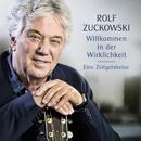 Willkommen in der Wirklichkeit - Eine Zeitgeistreise/Rolf Zuckowski
