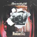 Three Moods Of The Noisettes (EP)/Noisettes