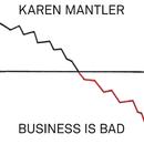 Business Is Bad/Karen Mantler