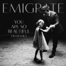 You Are So Beautiful (Acoustic)/Emigrate