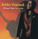 (I Wanna) Make Love To You/Bobby Womack